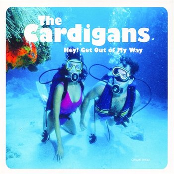 Hey! Get Out Of My Way-The Cardigans