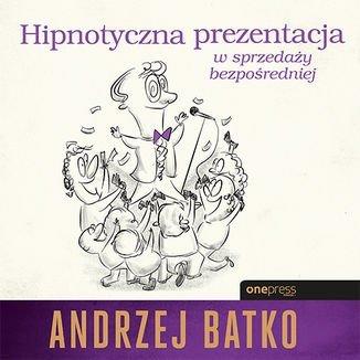 Hipnotyczna prezentacja w sprzedaży bezpośredniej-Batko Andrzej