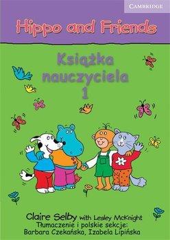 Hippo and Friends 1. Język angielski. Książka nauczyciela - Selby Claire, Czekańska Barbara, Lipińska Izabela