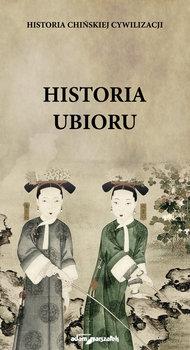 Historia chińskiej cywilizacji. Historia ubioru-Koblańska D.