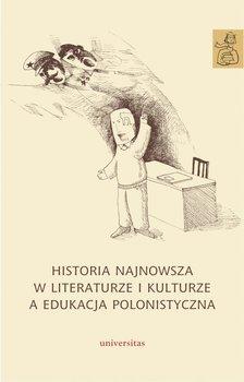 Historia najnowsza w literaturze i kulturze a edukacja polonistyczna-Opracowanie zbiorowe
