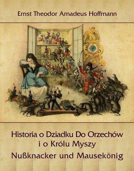 Historia o Dziadku do Orzechów i o Królu Myszy. Nußknacker und Mausekönig-Hoffman Ernst