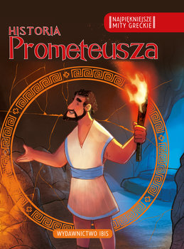 Historia Prometeusza. Najpiękniejsze mity greckie-Opracowanie zbiorowe