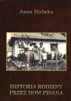 Historia rodziny przez dom pisana-Malicka Anna