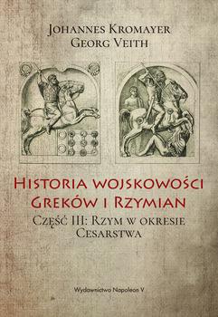 Historia wojskowości Greków i Rzymian. Część 3. Rzym w okresie cesarstwa-Kromayer Johannes, Veith Georg