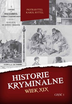Historie kryminalne. Wiek XIX. Część 1-Ryttel Karol, Ryttel Piotr