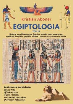 Historie o prehistorycznym Egipcie u schyłku epoki lodowcowej, cywilizacji delty Nilu, gizyjskim sfinksie i tajemnicach państwa faraonów. Egiptologia. Tom 9-Aboner Kristian