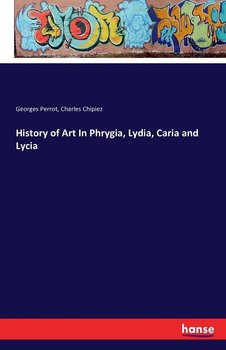History of Art In Phrygia, Lydia, Caria and Lycia-Perrot Georges