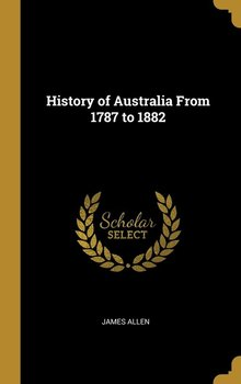History of Australia From 1787 to 1882-Allen James