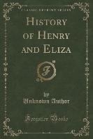 History of Henry and Eliza (Classic Reprint)-Author Unknown