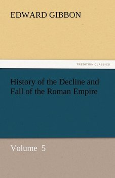 History of the Decline and Fall of the Roman Empire-Gibbon Edward
