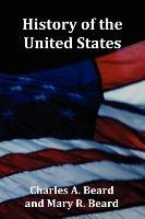 History of the United States - with Index, Topical Syllabus, footnotes, tables of populations and Presidents and copious illustrations-Beard Charles A., Beard Mary R.