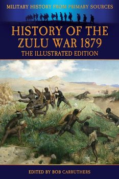 History of the Zulu War 1879 - The Illustrated Edition-Wilmot Alexander