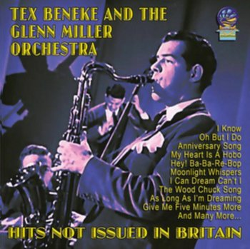 Hits Not Issued In Britain-Beneke Tex and The Glenn Miller Orchestra