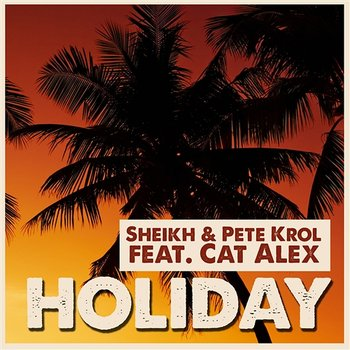 Holiday - Sheikh & Pete Krol feat. Cat Alex
