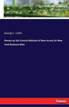 Homes on the Central Railroad of New Jersey for New York Business Men-Catlin George L.