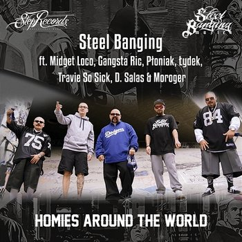 Homies Around The World - Steel Banging feat. Midget Loco, Gangsta Ric, Płoniak, Łydek, Travie So Sick, D. Salas, Moroger