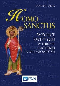 Homo Sanctus. Wzorce świętych w Europie Łacińskiej w średniowieczu-Mruk Wojciech