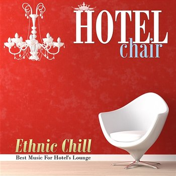 Hotel Chair Ethnic Chill: Best Music for Hotel's Lounge-Various Artists