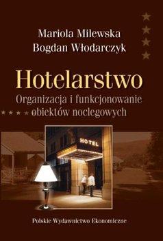 Hotelarstwo. Organizacja i funkcjonowanie obiektów noclegowych-Milewska Mariola, Włodarczyk Bogdan