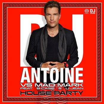 House Party - DJ Antoine vs. Mad Mark feat. B-Case & U-Jean