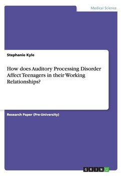 How does Auditory Processing Disorder Affect Teenagers in their Working Relationships?-Kyle Stephanie