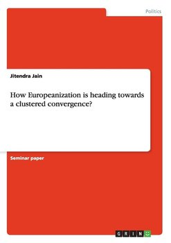 How Europeanization is heading towards a clustered convergence? - Jain Jitendra