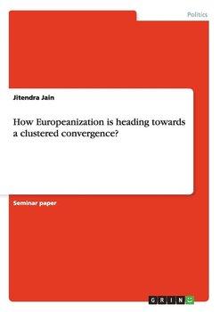 How Europeanization is heading towards a clustered convergence?-Jain Jitendra