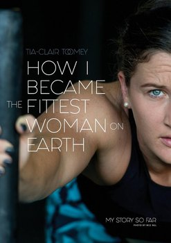 How I Became The Fittest Woman On Earth-Toomey Tia-Clair