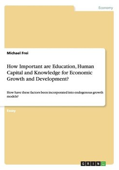 How Important are Education, Human Capital and Knowledge for Economic Growth and Development?-Frei Michael