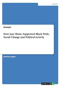How Jazz Music Supported Black Pride, Social Change and Political Activity-Anonym