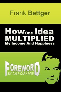 How One Idea Multiplied My Income and Happiness-Bettger Frank