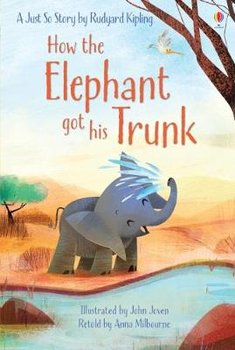 How the Elephant got his Trunk-Milbourne Anna