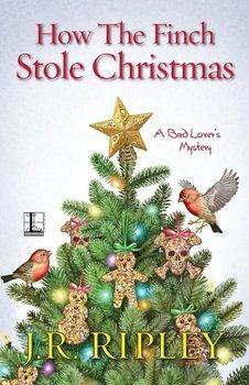 How the Finch Stole Christmas-Ripley J.R.