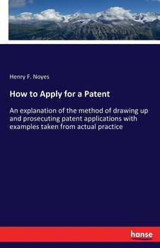 How to Apply for a Patent - Noyes Henry F.