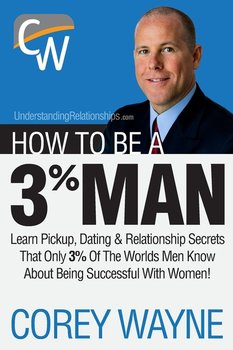 How to Be a 3% Man, Winning the Heart of the Woman of Your Dreams-Wayne Corey