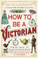 How to be a Victorian-Goodman Ruth