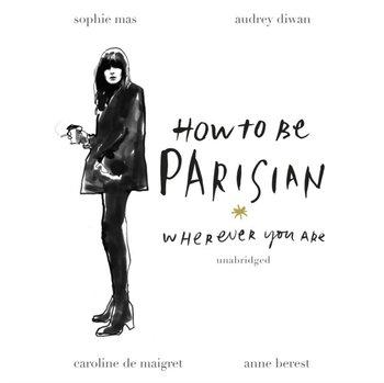 How To Be Parisian-Mas Sophie, Maigret Caroline de, Berest Anne, Diwan Audrey
