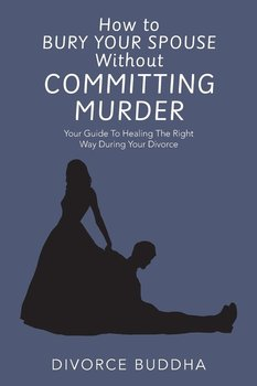 How to Bury Your Spouse Without Committing Murder-Buddha Divorce