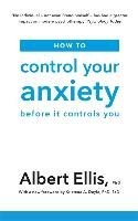 How to Control Your Anxiety - Ellis Albert