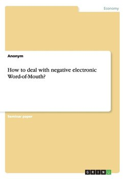 How to deal with negative electronic Word-of-Mouth?-Anonym