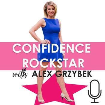 How to Handle Stress and Find Emotional Center During a Global Pandemic - Confidence Rockstar - podcast-Grzybek Alex