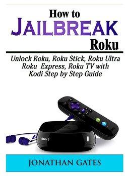 How to Jailbreak Roku-Gates Jonathan