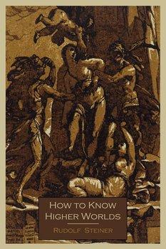 How To Know Higher Worlds-Steiner Rudolf