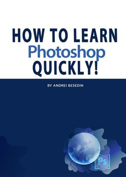 How To Learn Photoshop Quickly! - Besedin Andrei