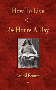 How To Live On 24 Hours A Day-Arnold Bennett