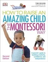 How To Raise An Amazing Child the Montessori Way, 2nd Edition - Seldin Tim