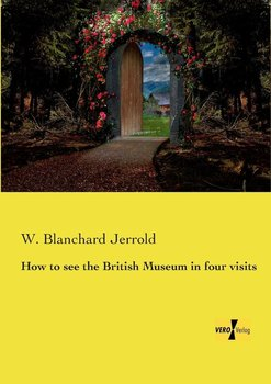 How to see the British Museum in four visits-Jerrold W. Blanchard