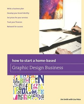 How to Start a Home-based Graphic Design Business, First Edition-Smith Jim