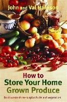 How to Store Your Home Grown Produce-Harrison John, Harrison Val